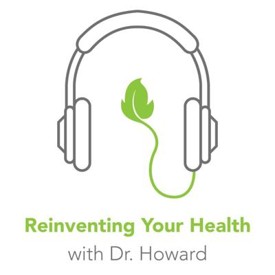 Reinventing Your Health with Dr. Howard