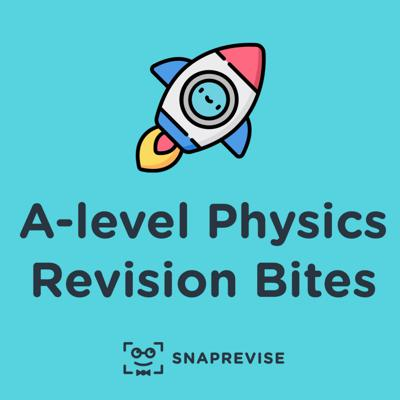 A-level Physics Revision Bites