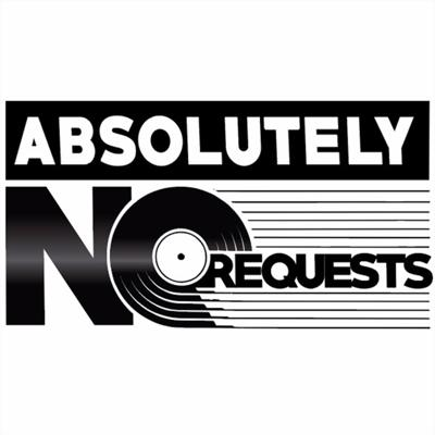 Absolutely No Requests Podcast