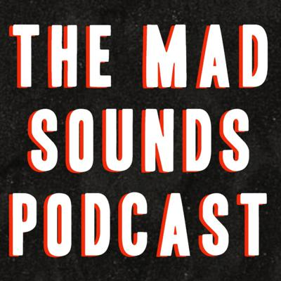 The Mad Sounds Podcast