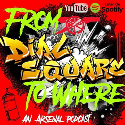 From Dial Square to Where©™, an Arsenal Podcast