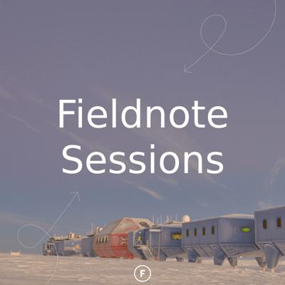 Fieldnote Sessions