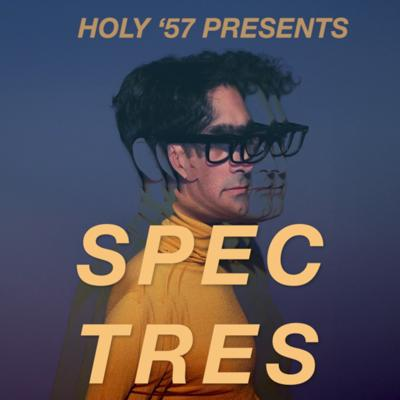 Holy '57 Presents: Spectres