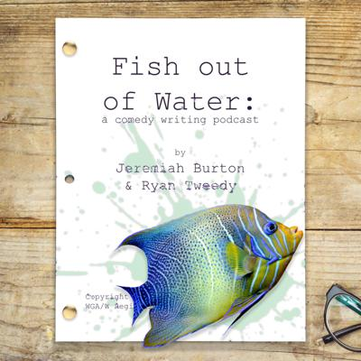Fish Out Of Water: A Sketch Writing Podcast