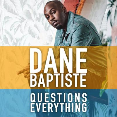 Dane Baptiste Questions Everything