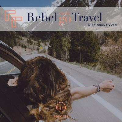Rebel on the Go Travel with Wendy Guth
