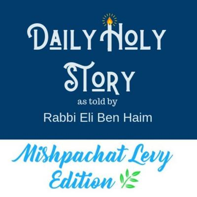 Daily Holy Story  by Rabbi Eli Ben Haim