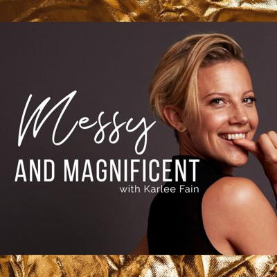 Messy & Magnificent with Karlee Fain