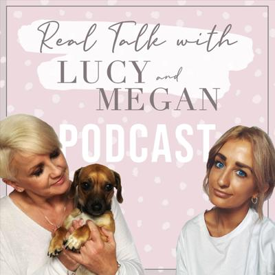 Real Talk with Lucy and Megan