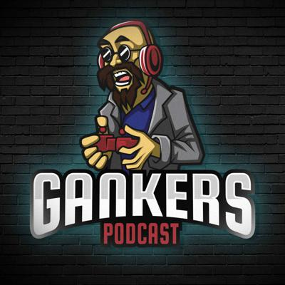 Gankers Podcast