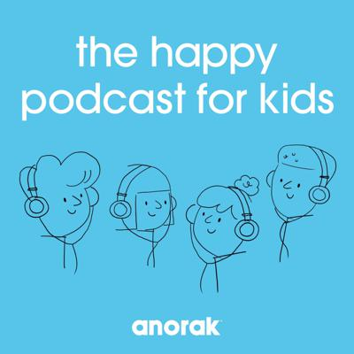 Anorak: The Happy Podcast For Kids