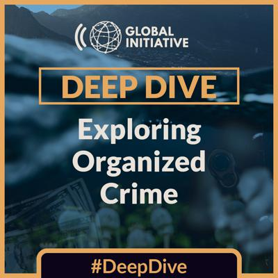 From drug trafficking to human smuggling and from cybercrime to illegal mining. The Deep Dive podcast takes an in depth look at transnational organized crime investigations from the Global Initiative, drawing on the range of expertise from the GI Network of over 500 experts.
