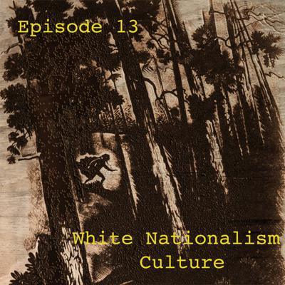 Cover art for Ep. 13 White Nationalism Culture