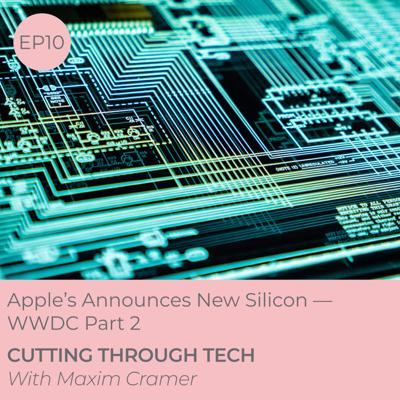 Cover art for EP10 — Apple's Announces New Silicon (WWDC Part 2)