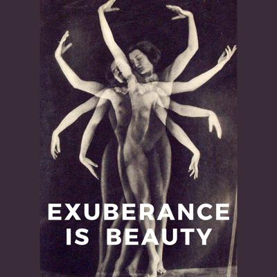 Exuberance Is Beauty
