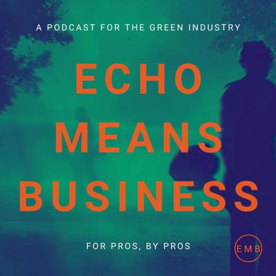 The ECHO Means Business podcast is the green industry show made by pros, for pros.   ECHO Means Business (EMB) is a brand-neutral website and mobile app that enables peer-to-peer conversations between outdoor power equipment (OPE) professionals. It offers content, tips, and advice to help you grow your business, as well as a forum where you can get answers from fellow pros on all topics.  The ECHO Means Business podcast takes all you love from the website and mobile app and makes it even easier to get the tips and industry updates you're after.   Hosted by the likes of Paul Jamison, Josh Currivan, and Jimmy Massey of the UAG, and featuring special guests from the industry, each show will offer fun insights and discussion around the topics that matter to you and your business.