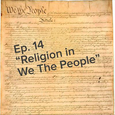 Cover art for Ep. 14 Religion in We The People