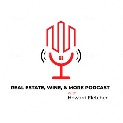 Real Estate, Wine, & More Podcast w/ Howard Fletcher