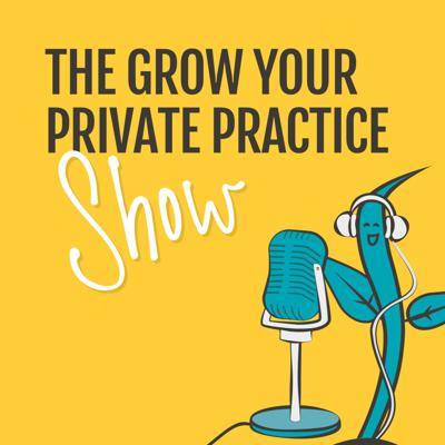 The Grow Your Private Practice Show