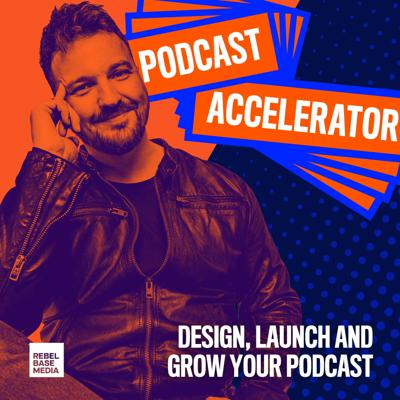 The Podcast Accelerator - Design, Launch & Grow Your Podcast!
