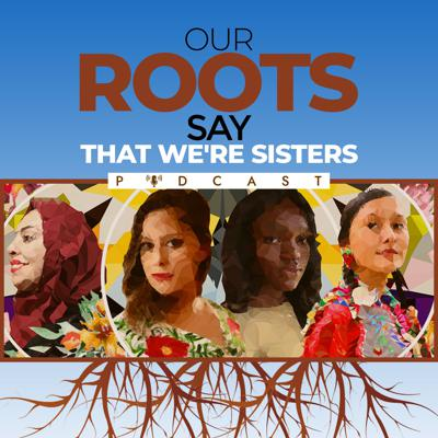 Our Roots Say That We're Sisters
