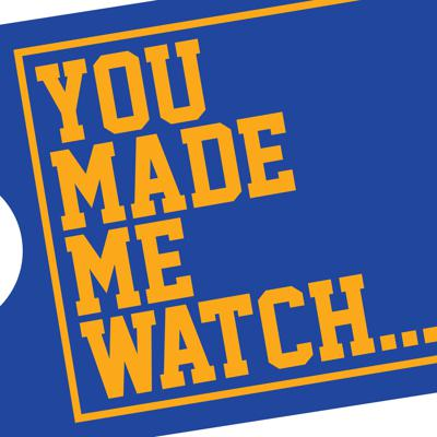 You Made Me Watch
