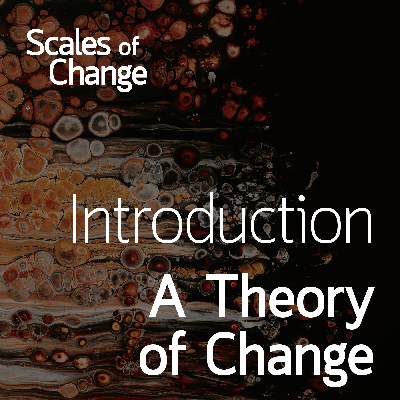 Cover art for Scales of Change - Introduction: A Theory of Change