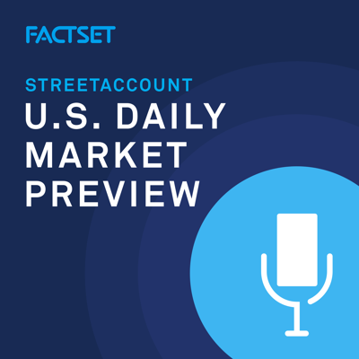 StreetAccount U.S. Daily Market Preview is FactSet's daily podcast aiming to bring listeners up to speed with financial markets information on the day to come as quickly as possible. With a target time of ~5 minutes and a publish time of ~5:00 ET, this is an ideal listen prior to market open.