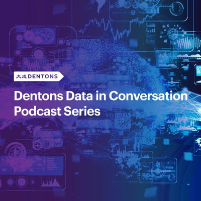 Dentons Data In Conversation Podcast Series