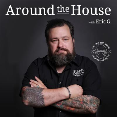 Around the House with Eric G®