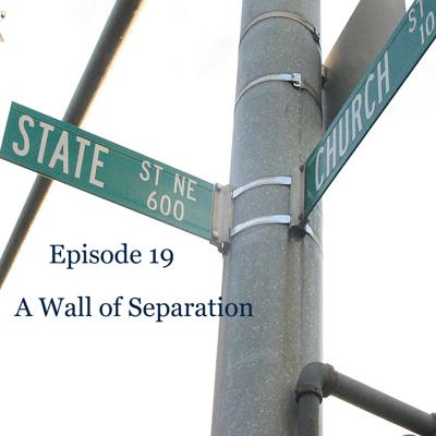 Cover art for Ep. 19 A Wall of Separation