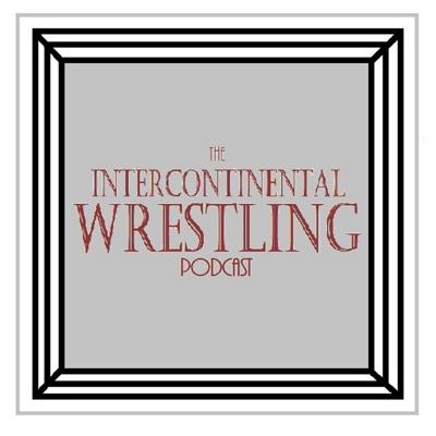 The Intercontinental Wrestling Podcast