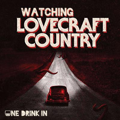 Watching Lovecraft Country with One Drink In