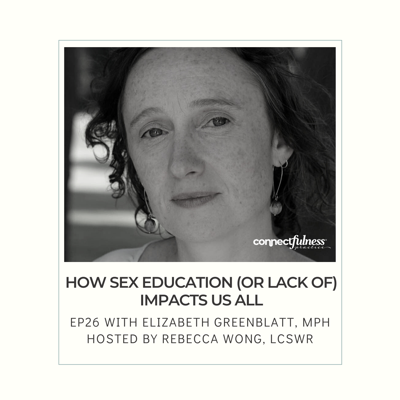 Cover art for How Sex Education (Or Lack Of) Impacts Us All with Elizabeth Greenblatt