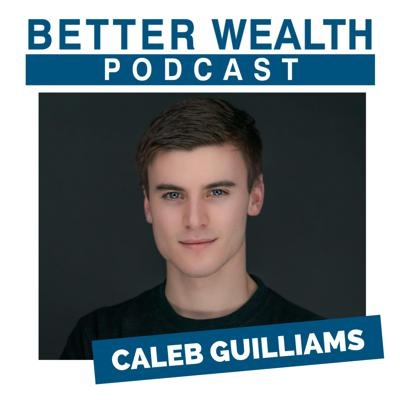 BetterWealth with Caleb Guilliams