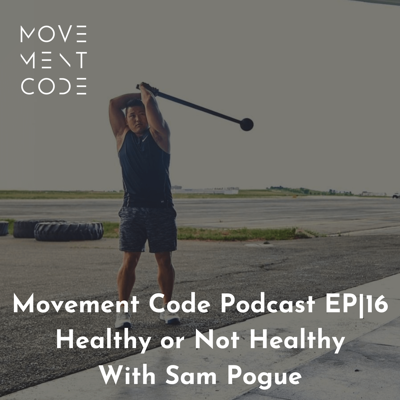 Cover art for EP 16 Healthy or Not Healthy With Sam Pogue