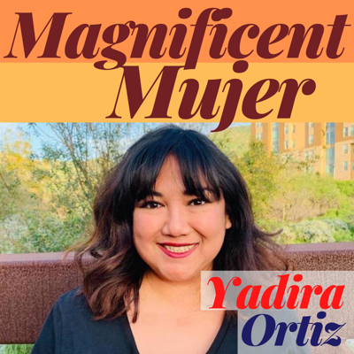 Cover art for Magnificent Mujer Interview: Yadira Ortiz