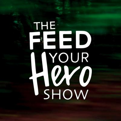 The Feed Your Hero Show