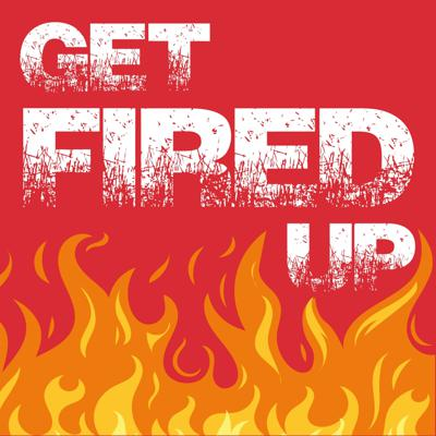 Get Fired Up!