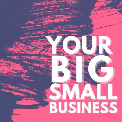 Your Big Small Business