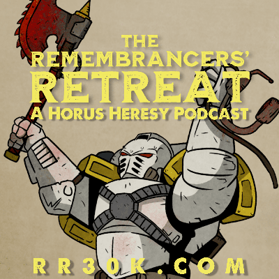 The Remembrancers' Retreat: A Horus Heresy Wargaming Podcast