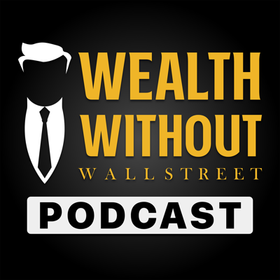 Your go-to podcast for uncovering the dirty secrets behind Wall Street and how to take back control of your wealth. The Wall Street mindset separates both families & business owners from their money while the elite and unknown get to use it for their advantage. The secret to achieving this is having your money work for you, not someone else, when wealth building. You can get there through earning passive income. When you have more passive income than you do expenses, you have achieved financial freedom. On this podcast, we work tirelessly toward your financial freedom. We cover topics like the Infinite Banking Concept, multifamily real estate, private lending and a multitude of other cutting edge ideas. We host industry specific reputable guests and share personal stories to educate you on how to finally achieve financial freedom. For more education on how, check out wealthwithoutwallstreet.com