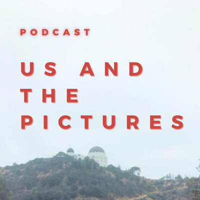 Us and the Pictures Podcast