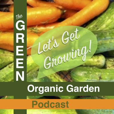 The GREEN Organic Garden Podcast will inspire, teach, and promote earth friendly techniques by interviewing organic gardeners who share their journeys, tips, and tricks to simplify the process of growing your own delicious healthy food. Whether you want to have a small bed in your backyard or a full grown farming operation, our guests will help you reach your gardening goals and offer you resources and solutions to everyday gardening challenges, and inspiration to dig down in the dirt and get growing!