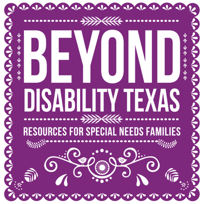 Beyond Disability Texas is a podcast highlighting resources for special needs families in Texas.