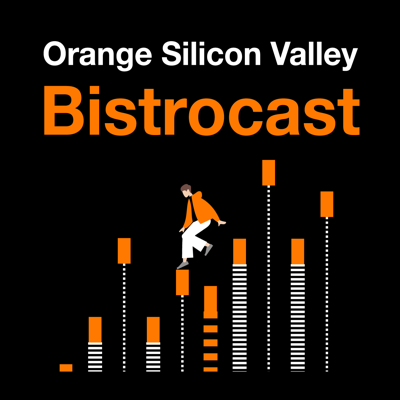 Orange Silicon Valley Bistrocast – The tech podcast about what's new, what's coming, and what connects people, featuring insights from experts at Orange Silicon Valley in San Francisco