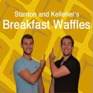 Podcast – Stanton and Kelleher's Breakfast Waffles