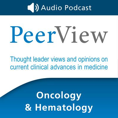 PeerView Oncology & Hematology CME/CNE/CPE Audio Podcast