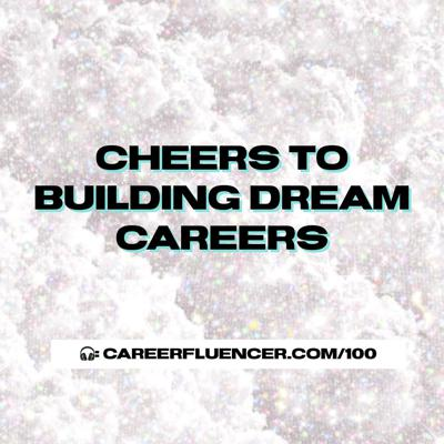 Cover art for 100: Cheers to Building Dream Careers – with Cynthia Heisch