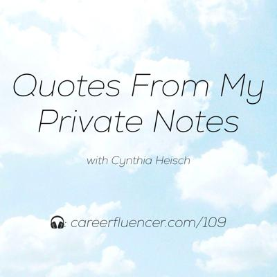 109: Quotes From My Private Notes with Cynthia Heisch